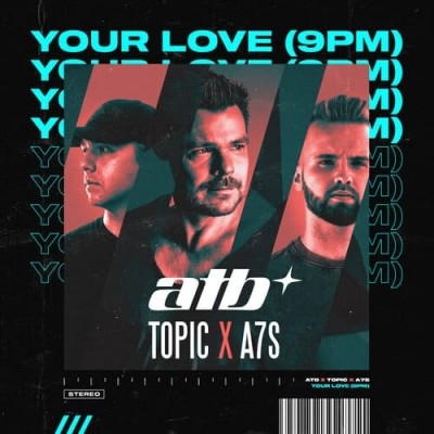 ATB & Topic & A7S - Your Love
