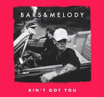 Bars And Melody - Ain't Got You