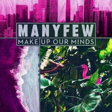 ManyFew - Make Up Our Minds